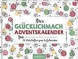 Der Glücklichmach-Adventskalender: 24 Botschaften zum Aufschneiden